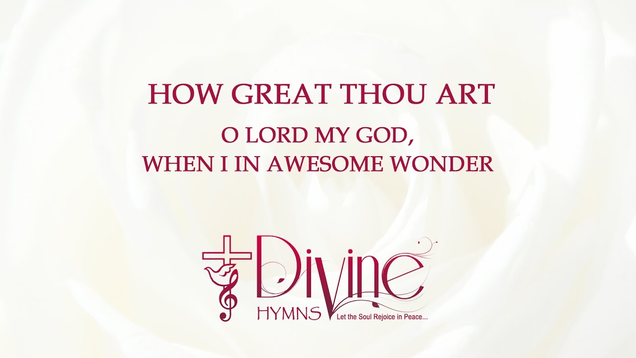 Oh Lord My God When I In Awesome Wonder Divine Hymns