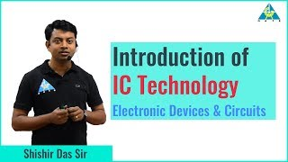 IC Technology Part 1 | Electronic Devices & Circuits
