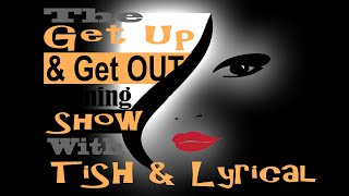 The Get Up and Get Out Morning Show with Tish & Lyrical   Season 2 Episode 1