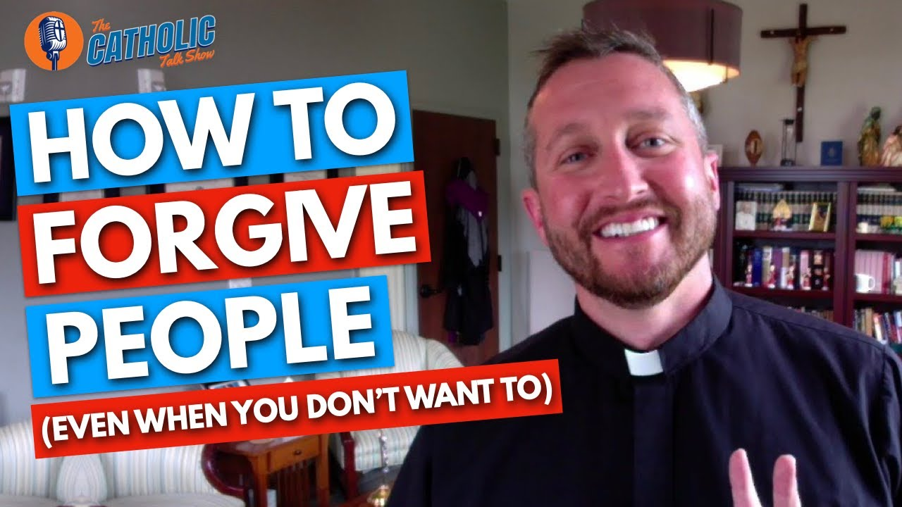 How To Forgive People (Even When You Don't Want To) | The Catholic Talk Show