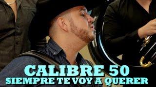 CALIBRE 50 - SIEMPRE TE VOY A QUERER (Versión Pepe