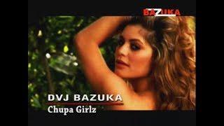 DVJ BAZUKA - Episode 27: Chupa Girlz (Official Audio)