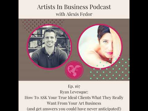 Ep. 166- Ryan Levesque: How To ASK Your Ideal Clients What They Really Want From Your Art...