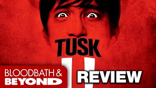 Tusk (2014) - Movie Review