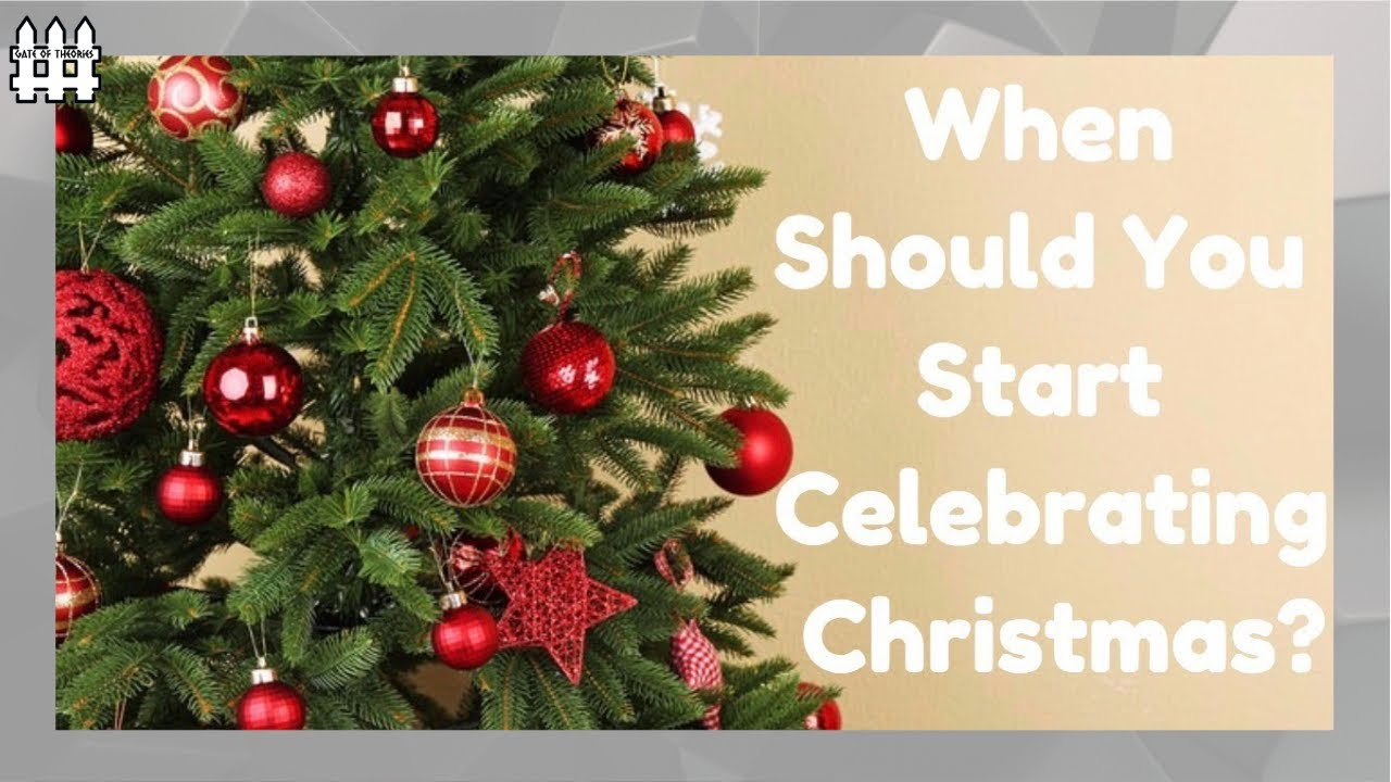 when should you start celebrating christmas - When Did We Start Celebrating Christmas