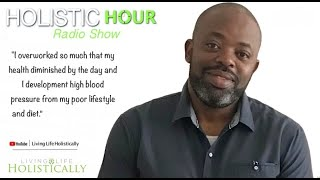 "Holistic Hour Radio Show | ""I overworked and pushed my body to get through the working day."""