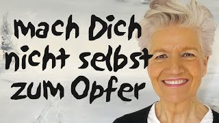 Mach Dich nicht selbst zum Opfer - Greta-Silver.de