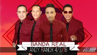 Banda Real En Vivo Andy Ranch 4/3/2016 (Audio)
