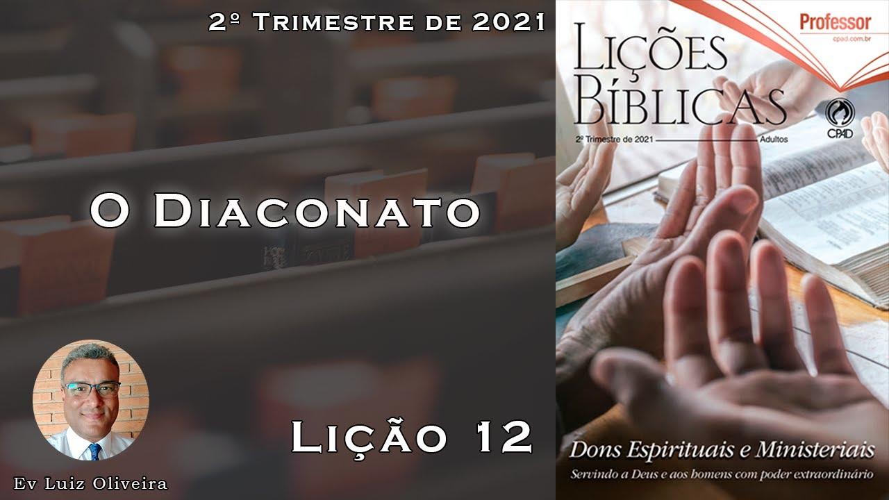 2Trim2021 - Lição 12 - O diaconato - Ev Luiz Oliveira - CPAD - EBD