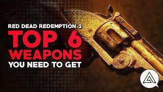 Red Dead Redemption 2 | Top 6 Weapons You Need to Get