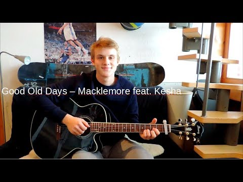 Good Old Days - Macklemore feat. Kesha (Acoustic Guitar Cover)