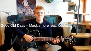 Good Old Days - Macklemore feat. Kesha (Acoustic Guitar Cover)
