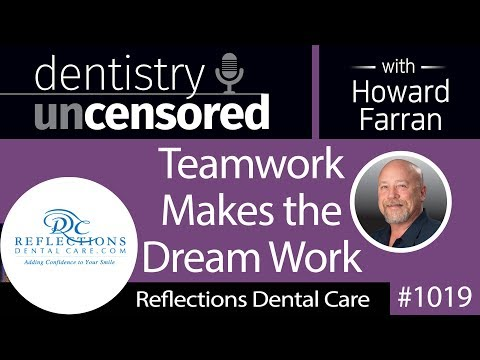 1019 Teamwork Makes the Dream Work with The Reflections Dental Care Team : Dentistry Uncensored