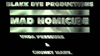 Mad Homicide .... Unda Pressure ft. Chunky Marvolous