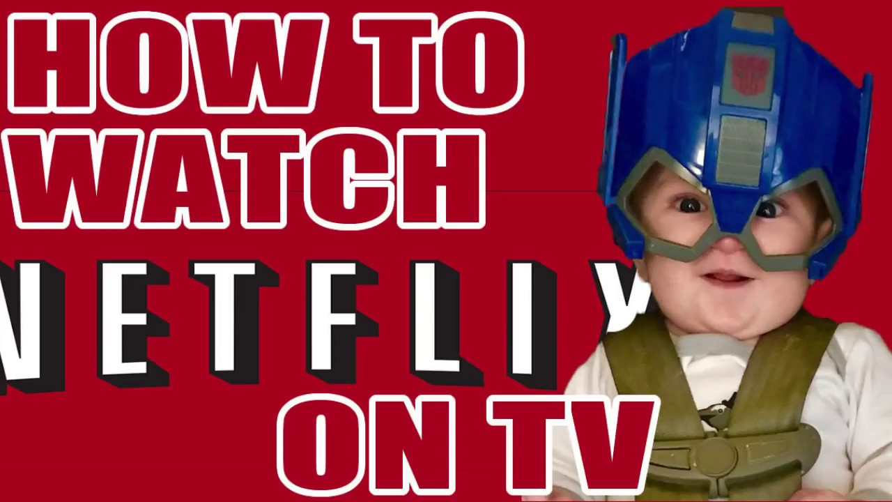 How To Watch Netflix On Tv 3 Ways To Connect To Netflix On Your Tv Youtube
