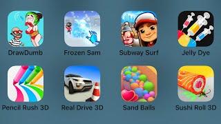 Draw Dumb,Frozen Sam,Subway Surfers,Jelly Dye,Pencil Rush 3D,Real Drive,Sand Balls,Sushi Roll 3D