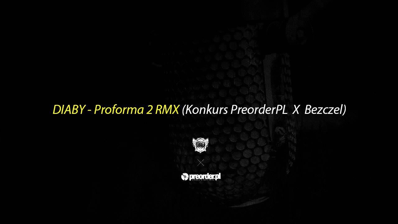 diaby konkurs proforma 2 rmx preorder pl x bezczel youtube