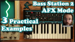 Bass Station 2 // AFX Mode // 3 Practical Examples