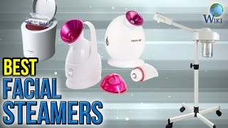10 Best Facial Steamers 2017