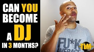Can you become a DJ in 3 months?