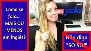 """Como se fala """"mais ou menos"""" em inglês? Não diga """"so so""""!"""