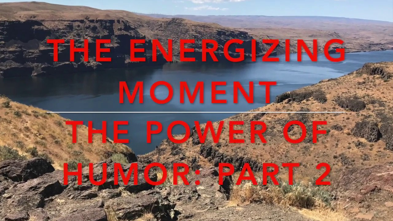 THE ENERGIZING MOMENT: Part 10: Humor and Disasters - How to develop a Humor Muscle.