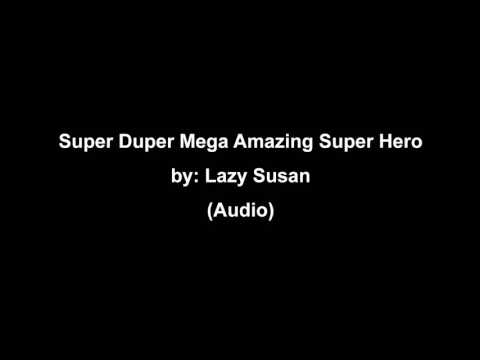 Super Duper Mega Amazing Super Hero - Lazy Susan (Audio)