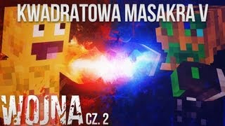 KWADRATOWA MASAKRA V: Wojna #2, część 2