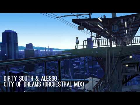Dirty South & Alesso  City Of Dreams Orchestral Mix