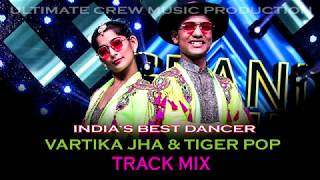 INDIAS BEST DANCER / Vartika Jha & Tiger Pop (Wakhra Swag) Track Mix