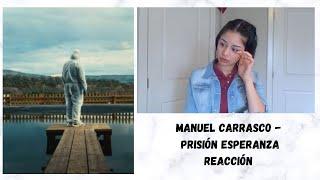 REACCIONANDO por PRIMERA VEZ a MANUEL CARRASCO - Prisión Esperanza #REACTION