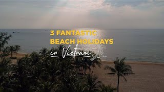 3 fantastic beach holidays in Vietnam