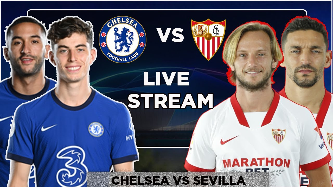 UEFA Champions League: Chelsea vs. Sevilla live stream, TV ...