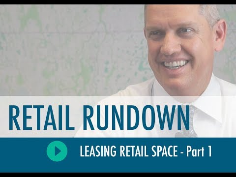 Retail Rundown - Leasing Retail Space - Part 1