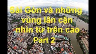 Sài Gòn và những vùng lân cận nhìn từ trên cao - Part 2   *NEW*