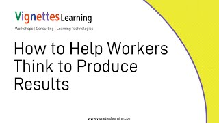 Workflow Learning Idea: How to Help Workers Think to Produce Results