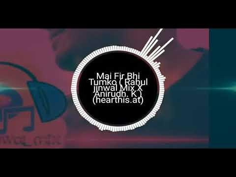 Mai Fir Bhi Tumko ( Rahul Jinwal Mix X...