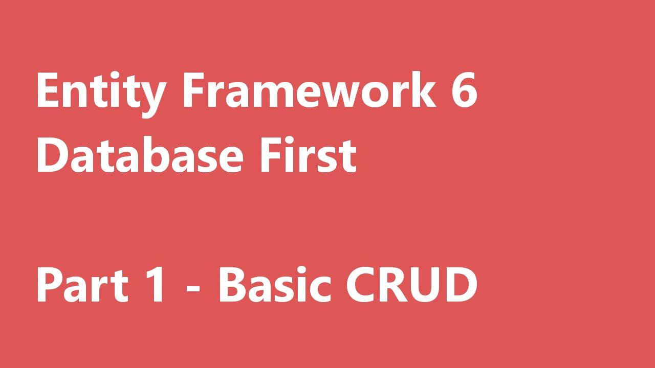 C# Entity Framework 6 | Database First | Part 1 - Basic CRUD