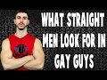 What Straight Men Look For In Gay Men