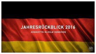 Die Ahmadiyya Muslim Jamaat 2016-der Jahresrückblick:Terror,AfD,Frieden,Liebe,Khalif in Deutschland