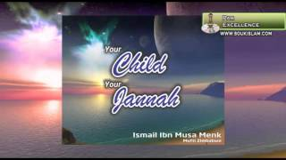 Mufti Menk - Your Child, Your Jannah