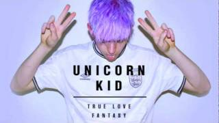 UNICORN KID - TRUE LOVE FANTASY ft. TALK TO ANIMALS