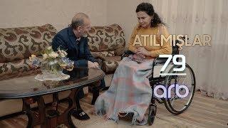 Atılmışlar (79-cü bölüm) - TAM HİSSƏ