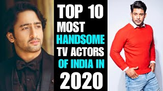 TOP 10 MOST HANDSOME TV ACTORS OF INDIA IN 2020 || SHAHEER Sheikh , Parth Samthaan , Pearl v puri