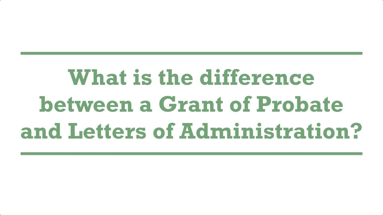 What is the difference between a Grant of Probate and Letters of