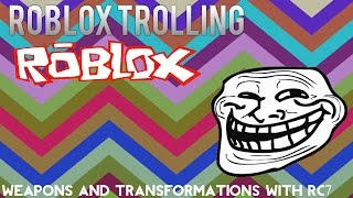 Roblox Trolling: Weapons and transformations with RC7!