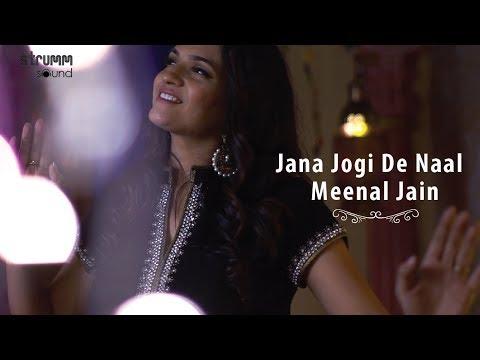 Jana Jogi De Naal    Meenal Jain   Sufi Joy