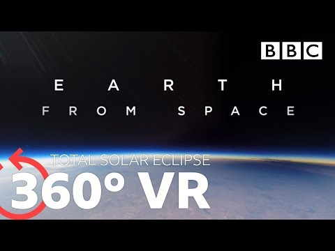 360 VR: Total Solar Eclipse | Earth From Space – BBC