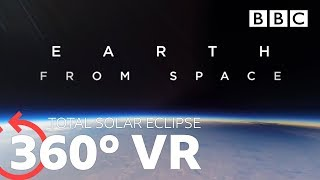 360 VR: Total Solar Eclipse | Earth From Space - BBC