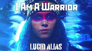 Lucid Alias - I Am A Warrior (Official Music Video)